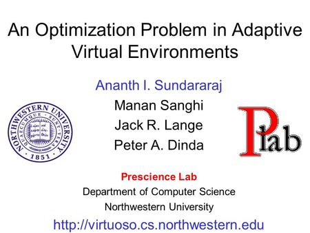 An Optimization Problem in Adaptive Virtual Environments Ananth I. Sundararaj Manan Sanghi Jack R. Lange Peter A. Dinda Prescience Lab Department of Computer.