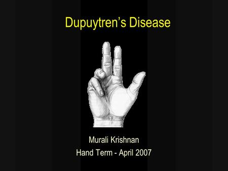 Dupuytren's Disease Murali Krishnan Hand Term - April 2007.