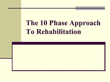 The 10 Phase Approach To Rehabilitation. 1. Structural Integrity 2. Pain - Free Joints and Muscles 3. Joint Flexibility 4. Muscular Strength 5. Muscular.