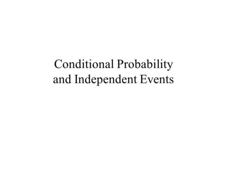 Conditional Probability and Independent Events. Conditional Probability if we have some information about the result…use it to adjust the probability.