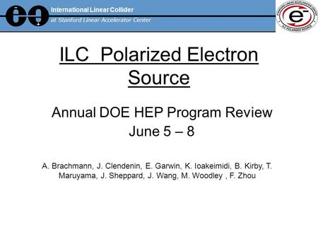 ILC Polarized Electron Source Annual DOE HEP Program Review June 5 – 8 International Linear Collider at Stanford Linear Accelerator Center A. Brachmann,