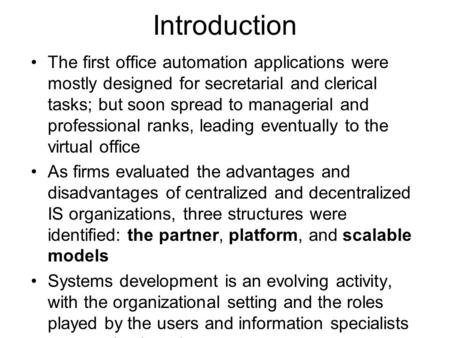 Introduction The first office automation applications were mostly designed for secretarial and clerical tasks; but soon spread to managerial and professional.