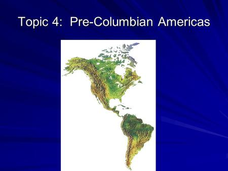 Topic 4: Pre-Columbian Americas. 2. What common assumptions did Americans share?