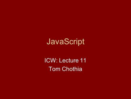 JavaScript ICW: Lecture 11 Tom Chothia. Last Lecture URLs Threads, to make a process run in parallel: Make it extend Thread Give it a run method Call.