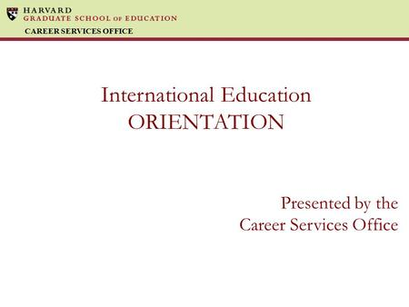 CAREER SERVICES OFFICE International Education ORIENTATION Presented by the Career Services Office.