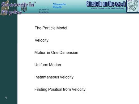 Kinematics Velocity 1 Motion in One Dimension Uniform Motion Instantaneous Velocity Finding Position from Velocity The Particle Model Velocity.
