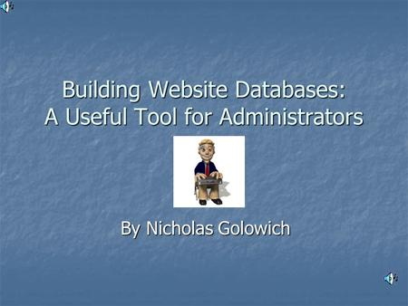 Building Website Databases: A Useful Tool for Administrators By Nicholas Golowich.