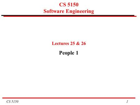 CS 5150 1 CS 5150 Software Engineering Lectures 25 & 26 People 1.