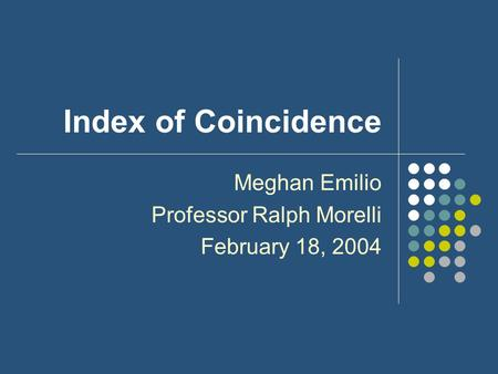 Index of Coincidence Meghan Emilio Professor Ralph Morelli February 18, 2004.