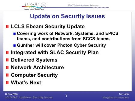 Terri Lahey LCLS FAC: Update on Security Issues 12 Nov 2008 SLAC National Accelerator Laboratory 1 Update on Security Issues LCLS.