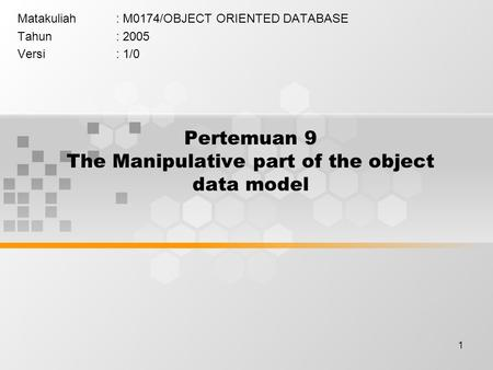 1 Pertemuan 9 The Manipulative part of the object data model Matakuliah: M0174/OBJECT ORIENTED DATABASE Tahun: 2005 Versi: 1/0.