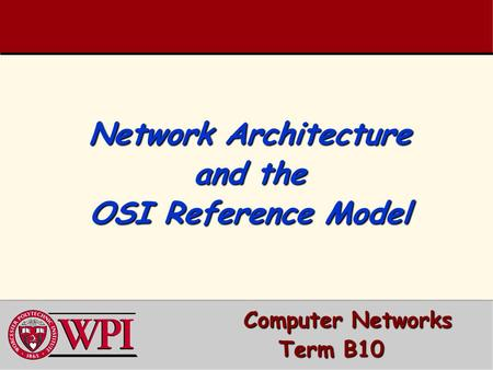 Network Architecture and the OSI Reference Model Computer Networks Computer Networks Term B10.