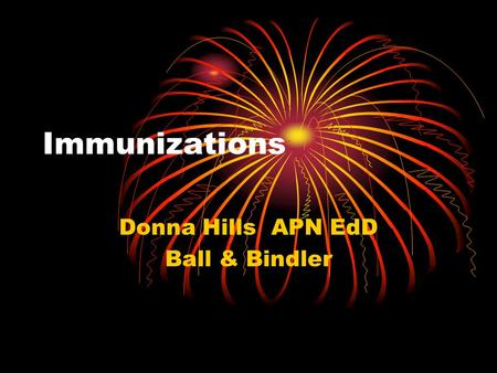 Immunizations Donna Hills APN EdD Ball & Bindler.