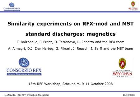 L. Zanotto, 13th RFP Workshop, Stockholm10/10/2008 Similarity experiments on RFX-mod and MST standard discharges: magnetics T. Bolzonella, P. Franz, D.