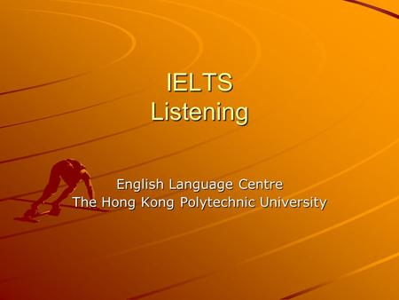 IELTS Listening English Language Centre The Hong Kong Polytechnic University.