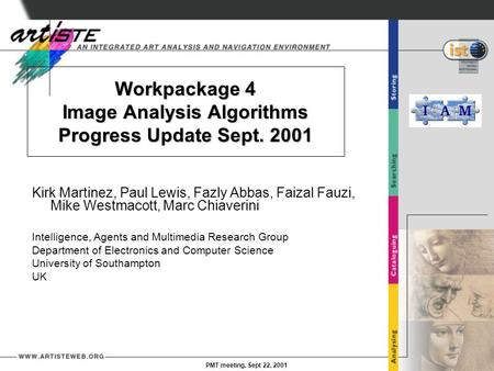 PMT meeting, Sept 22, 2001 Workpackage 4 Image Analysis Algorithms Progress Update Sept. 2001 Kirk Martinez, Paul Lewis, Fazly Abbas, Faizal Fauzi, Mike.