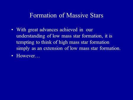 Formation of Massive Stars With great advances achieved in our understanding of low mass star formation, it is tempting to think of high mass star formation.