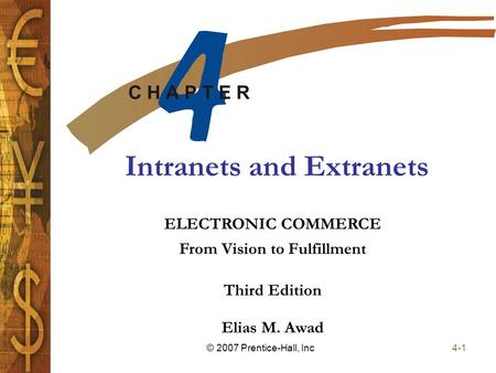 Elias M. Awad Third Edition ELECTRONIC COMMERCE From Vision to Fulfillment 4-1© 2007 Prentice-Hall, Inc Intranets and Extranets.