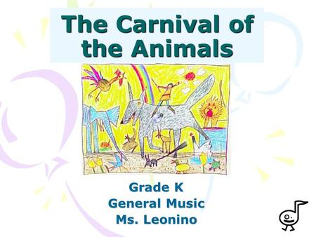 The Carnival of the Animals Grade K General Music Ms. Leonino.