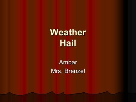 Weather Hail Ambar Mrs. Brenzel Weather Survey Cloudy0 Rain0 Snow3 Hail7.