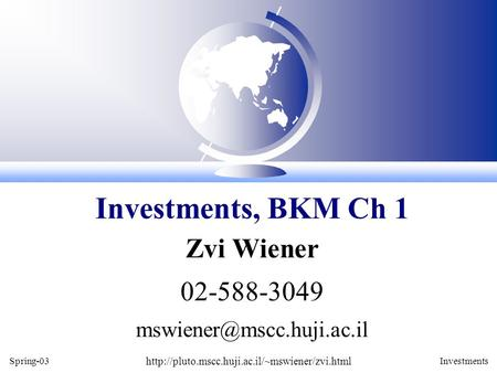 Spring-03  Investments Zvi Wiener 02-588-3049 Investments, BKM Ch 1.