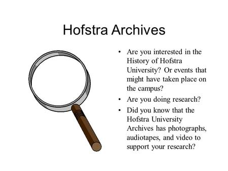 Hofstra Archives Are you interested in the History of Hofstra University? Or events that might have taken place on the campus? Are you doing research?