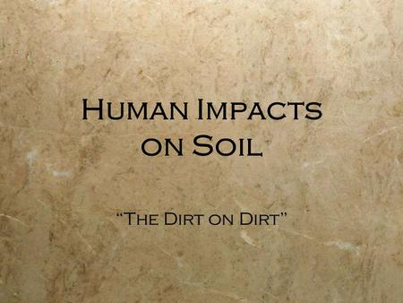 "Human Impacts on Soil ""The Dirt on Dirt"". Degradation Light - about 700 million ha Moderate - about 900 million ha (size of China) Severe - about 300."