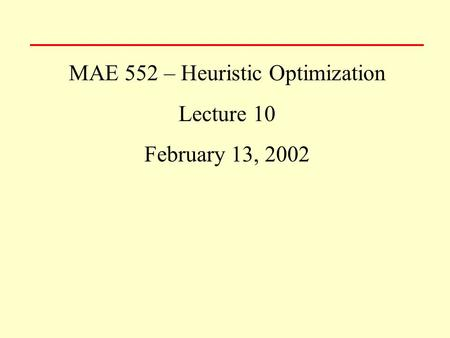 MAE 552 – Heuristic Optimization Lecture 10 February 13, 2002.