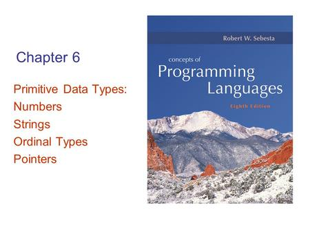 Primitive Data Types: Numbers Strings Ordinal Types Pointers