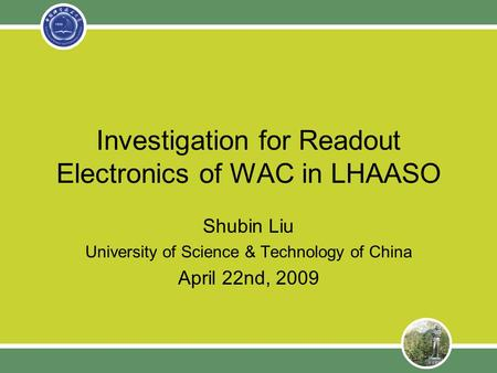 Investigation for Readout Electronics of WAC in LHAASO Shubin Liu University of Science & Technology of China April 22nd, 2009.