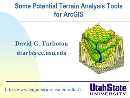 Some Potential Terrain Analysis Tools for ArcGIS David G. Tarboton