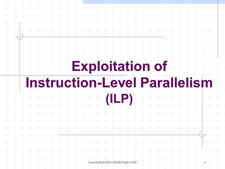 \course\ELEG652-03Fall\Topic3-6521 Exploitation of Instruction-Level Parallelism (ILP)