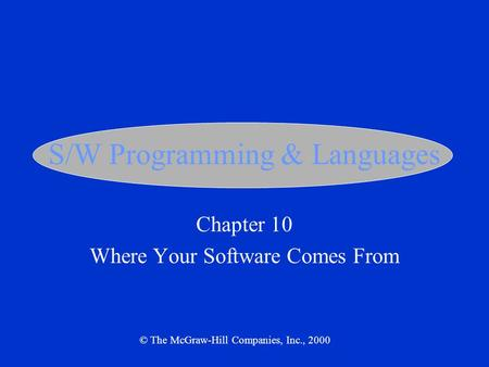 S/W Programming & Languages Chapter 10 Where Your Software Comes From © The McGraw-Hill Companies, Inc., 2000.