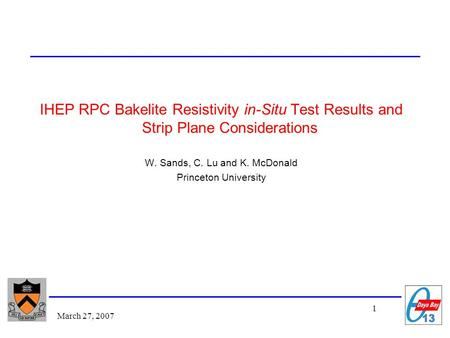 1 March 27, 2007 IHEP RPC Bakelite Resistivity in-Situ Test Results and Strip Plane Considerations W. Sands, C. Lu and K. McDonald Princeton University.