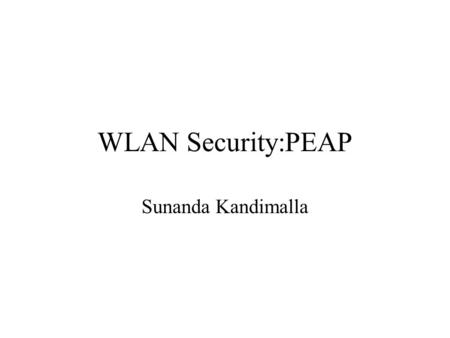 WLAN Security:PEAP Sunanda Kandimalla. Intoduction The primary goals of any security setup for WLANs should include: 1. Access control and mutual authentication,