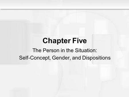Social Psychology Alive, Breckler/Olson/Wiggins Chapter 5 Chapter Five The Person in the Situation: Self-Concept, Gender, and Dispositions.