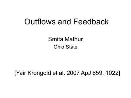 Outflows and Feedback Smita Mathur Ohio State [Yair Krongold et al. 2007 ApJ 659, 1022]