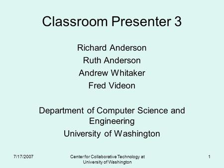 Classroom Presenter 3 Richard Anderson Ruth Anderson Andrew Whitaker Fred Videon Department of Computer Science and Engineering University of Washington.