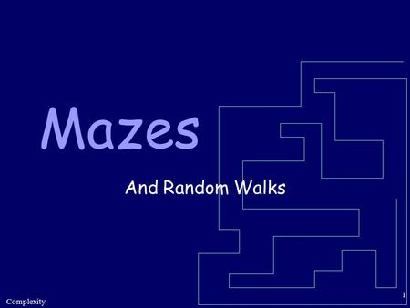 Complexity 1 Mazes And Random Walks. Complexity 2 Can You Solve This Maze?