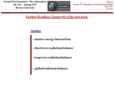 Outline Further Reading: Chapter 04 of the text book - matter-energy interactions - shortwave radiation balance - longwave radiation balance Natural Environments: