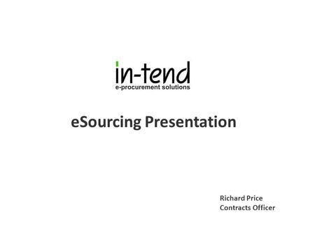 ESourcing Presentation Richard Price Contracts Officer.