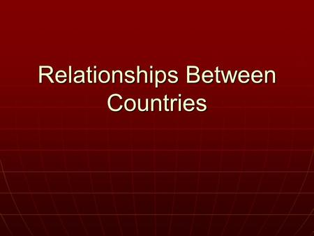 Relationships Between Countries. First World Status Countries are considered wealthy. Countries are considered wealthy. Public health care available to.