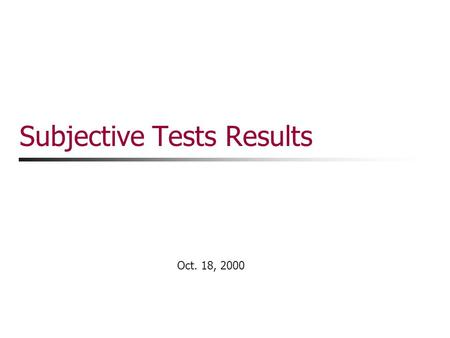 Oct. 18, 2000 Subjective Tests Results Yi Liang Degradation Category Rating of Scaled Speech Three short network traces with different jitter statistics.