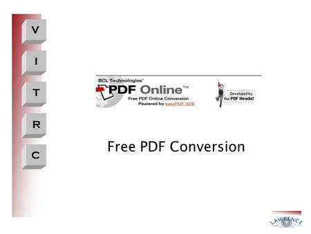 V I T R C Free PDF Conversion. V I T R C What do I do?  Open an Internet Browser  Go to