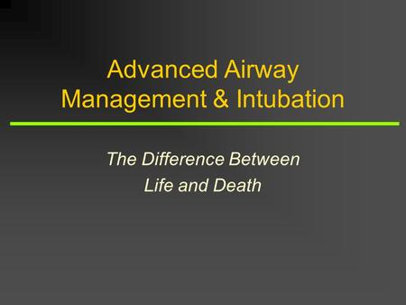 Advanced Airway Management & Intubation The Difference Between Life and Death.