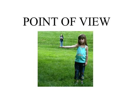 POINT OF VIEW. Point of View ~ P.O.V. Definition: The position from which something or someone is observed; a perspective.