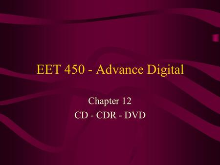 EET 450 - Advance Digital Chapter 12 CD - CDR - DVD.
