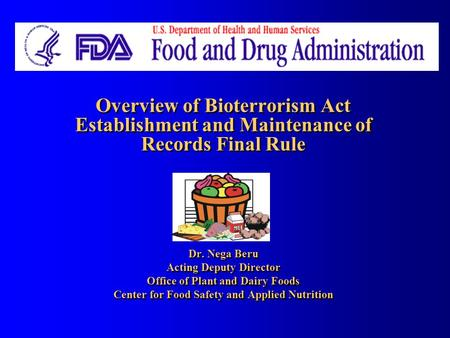 Overview of Bioterrorism Act Establishment and Maintenance of Records Final Rule Dr. Nega Beru Acting Deputy Director Office of Plant and Dairy Foods Center.