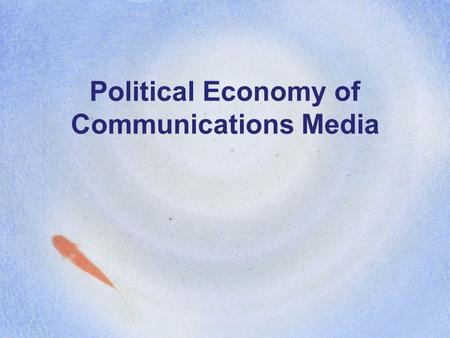 Political Economy of Communications Media Vincent Mosco 1995 Narrow definition: Study of the power relations, that influence the production, distribution,