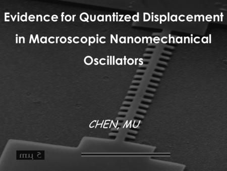 Evidence for Quantized Displacement in Macroscopic Nanomechanical Oscillators CHEN, MU.